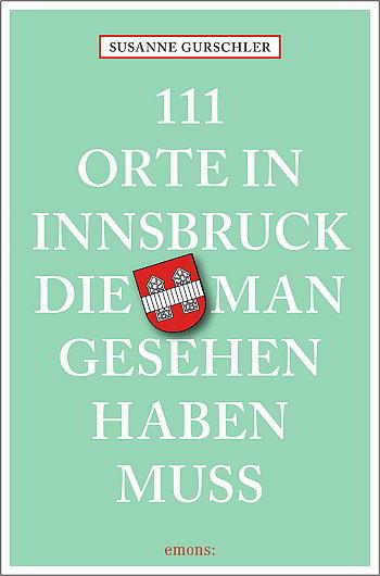 Cover Buch 111 Orte in Innsbruck die man gesehen haben muss